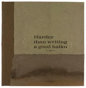 Harder than writing a good haiku