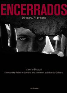 """Encerrados: 10 years, 74 prisons."" Photos by Valerio Bispuri. Foreword by Roberto Saviano and Eduardo Galeano. Published by Contrasto Books."